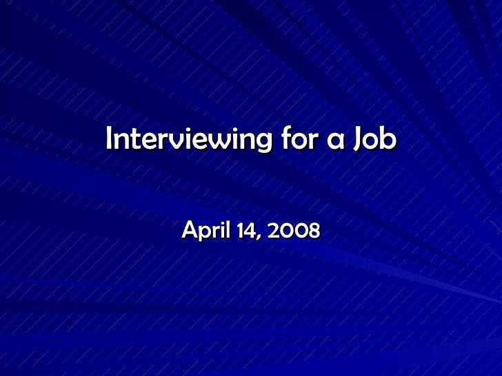 Interviewing for a Job April 14, 2008