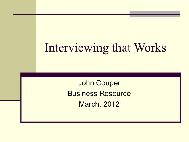 Interviewing that WorksJohn CouperBusiness ResourceMarch, 2012
