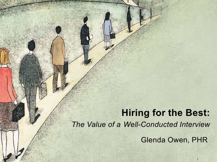 Hiring for the Best: The Value of a Well-Conducted Interview                     Glenda Owen, PHR                         ...