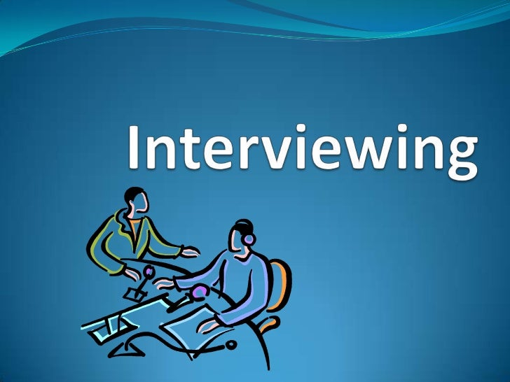 Know What You Want The effective interviewer knows what he or she wants  from an interview. The interviewer is like a ch...