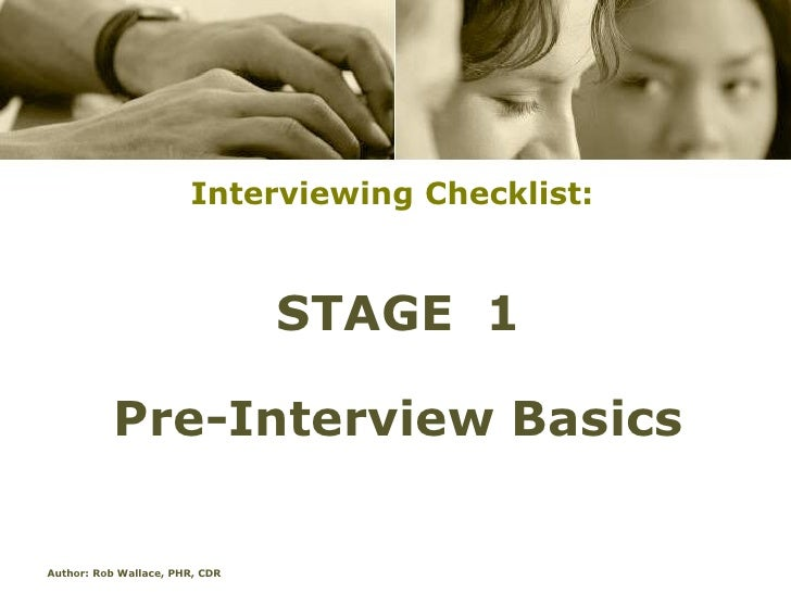 Interviewing Checklist:                                STAGE 1           Pre-Interview BasicsAuthor: Rob Wallace, PHR, CDR