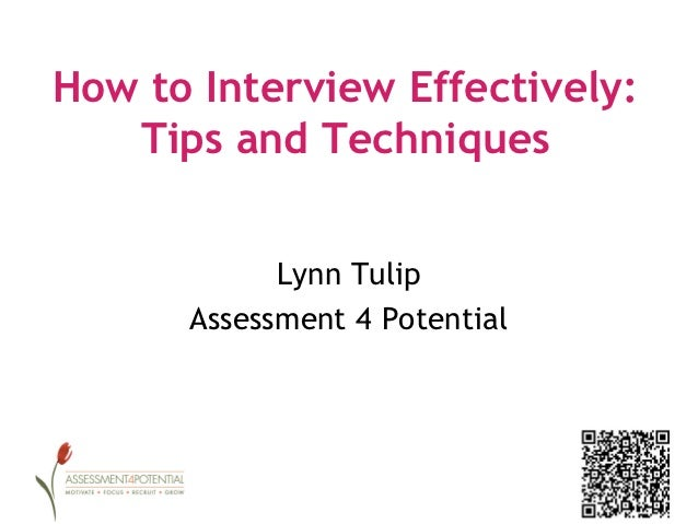 How to Interview Effectively:   Tips and Techniques            Lynn Tulip      Assessment 4 Potential
