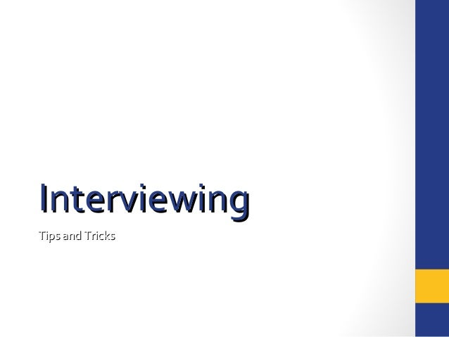 InterviewingInterviewing Tips and TricksTips and Tricks
