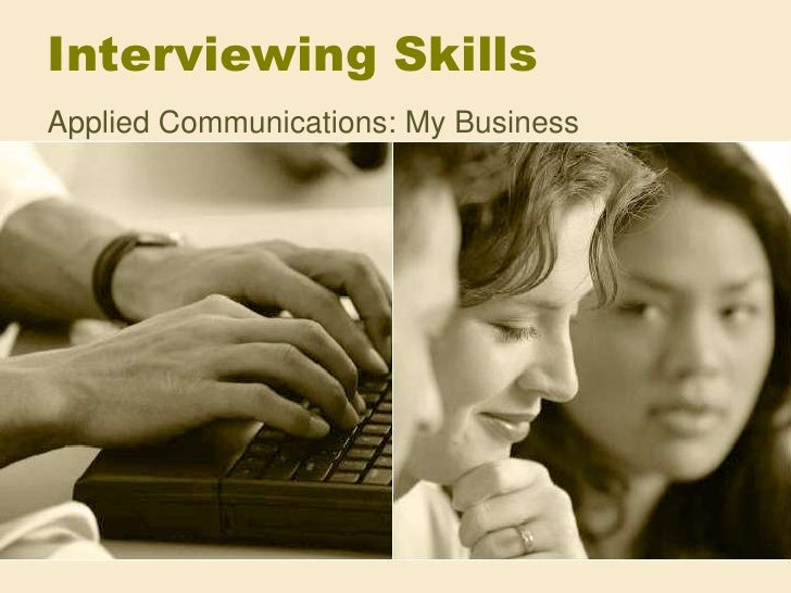 Interviewing Skills<br />Applied Communications: My Business<br />
