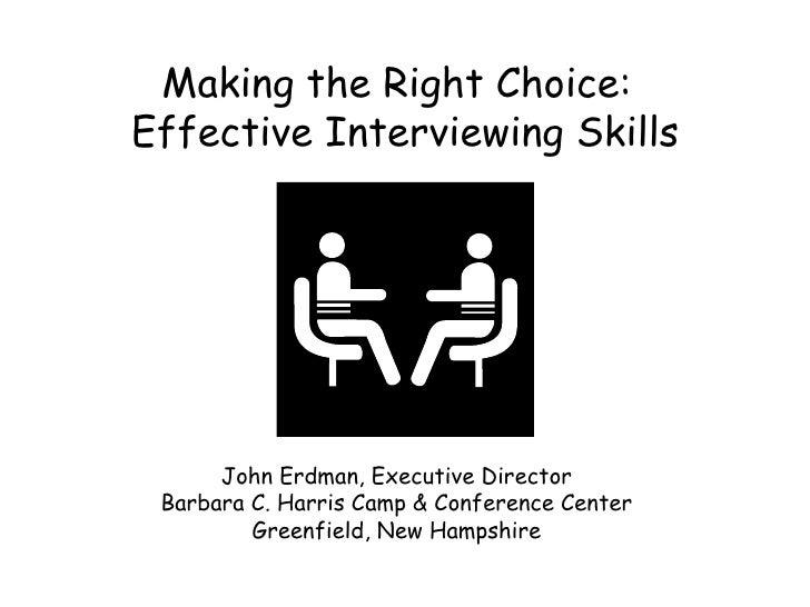 Making the Right Choice: Effective Interviewing Skills John Erdman, Executive Director  Barbara C. Harris Camp & Conferenc...