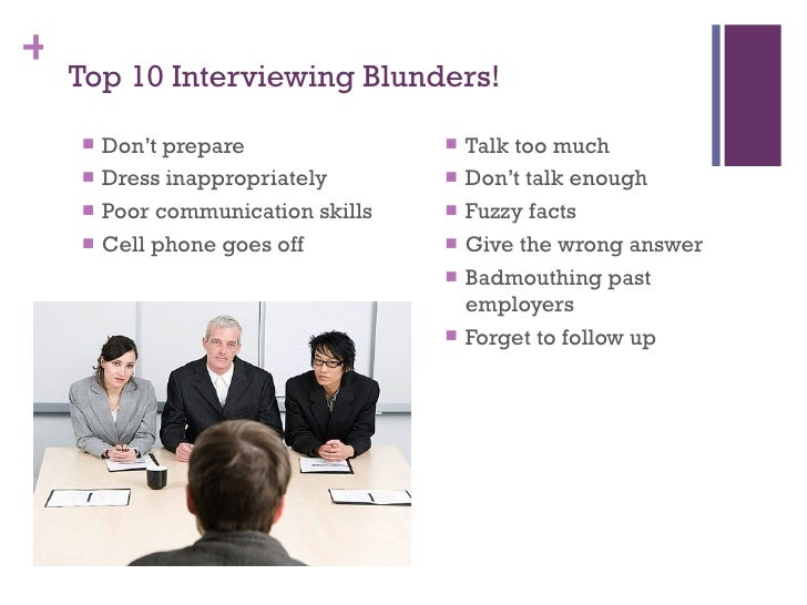 Interviewing Skills; 2. Top 10 Interviewing Blunders!
