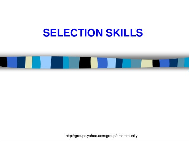 SELECTION SKILLS  http://groups.yahoo.com/group/hrcommunity