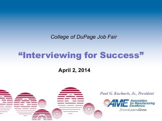 """Interviewing for Success"" Paul G. Kuchuris, Jr., President College of DuPage Job Fair April 2, 2014"