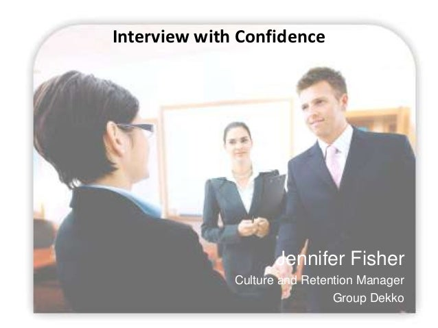 Interview with Confidence                     Jennifer Fisher              Culture and Retention Manager                  ...