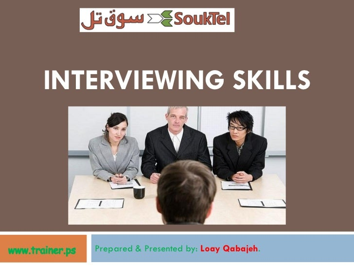 INTERVIEWING SKILLS   Prepared & Presented by: Loay Qabajeh.