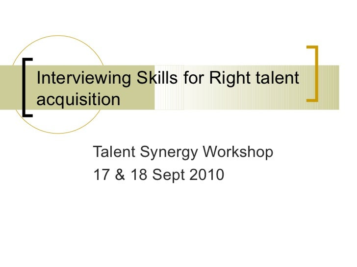 Interviewing Skills for Right talent acquisition Talent Synergy Workshop 17 & 18 Sept 2010
