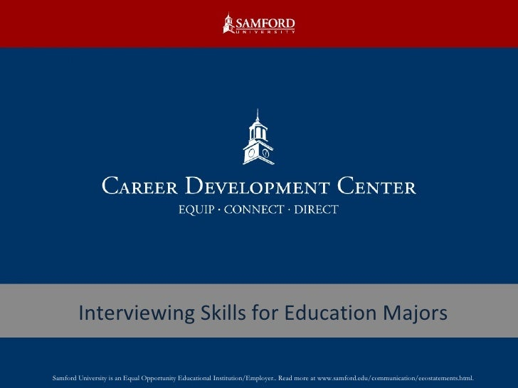 Interviewing Skills for Education Majors Samford University is an Equal Opportunity Educational Institution/Employer.. Rea...