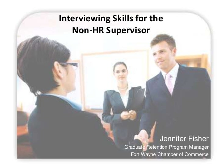 Interviewing Skills for the   Non-HR Supervisor                               Jennifer Fisher                 Graduate Ret...