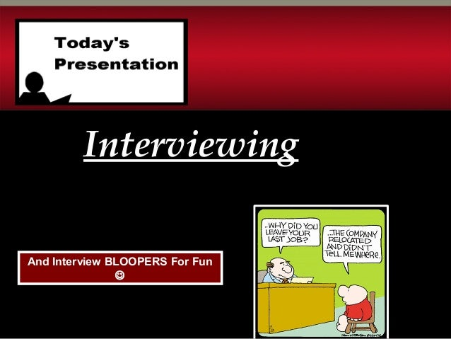 And Interview BLOOPERS For FunInterviewingInterviewing