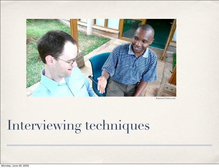 Rajmund Dabrowski         Interviewing techniques  Monday, June 29, 2009