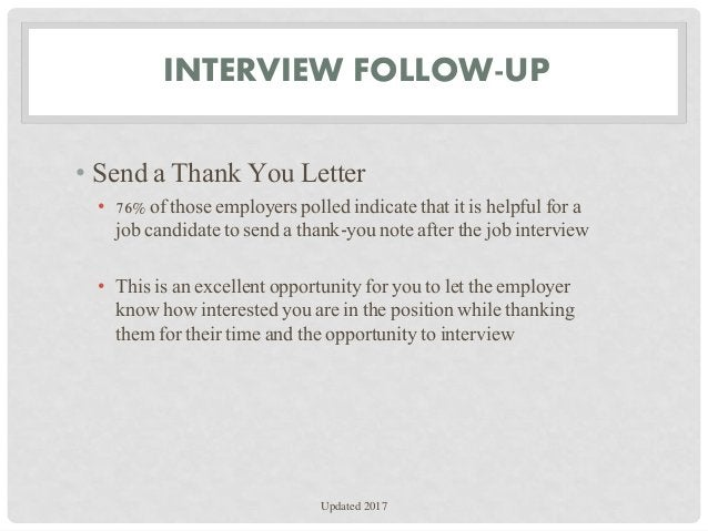 INTERVIEW FOLLOW-UP • Send a Thank You Letter • 76% of those employers polled indicate that it is helpful for a job candid...