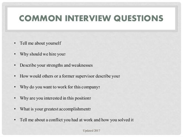 COMMON INTERVIEW QUESTIONS • Tell me about yourself • Why should we hire you? • Describe your strengths and weaknesses • H...