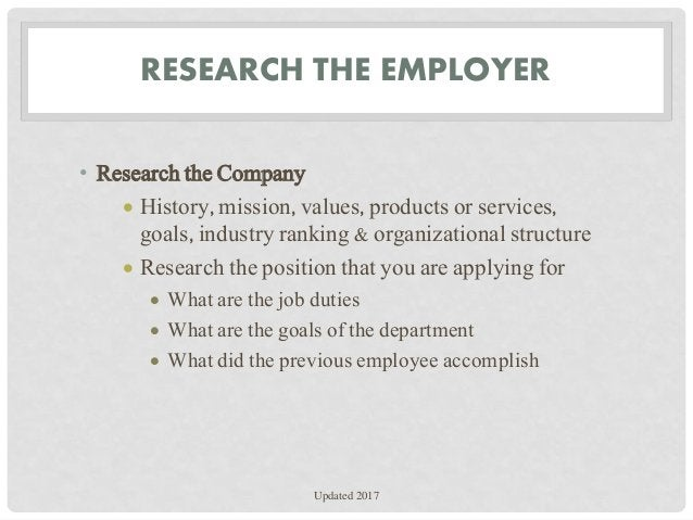 RESEARCH THE EMPLOYER • Research the Company  History, mission, values, products or services, goals, industry ranking & o...