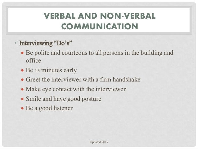"""VERBAL AND NON-VERBAL COMMUNICATION • Interviewing """"Do's""""  Be polite and courteous to all persons in the building and off..."""