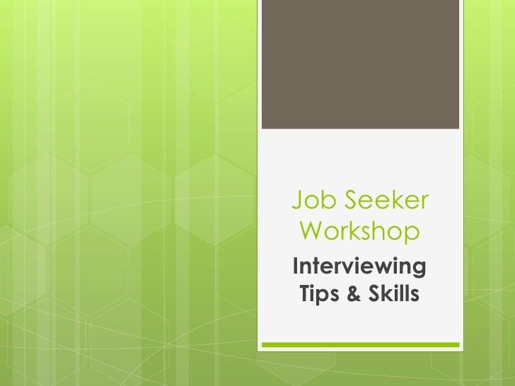 Job Seeker Workshop<br />Interviewing Tips & Skills<br />