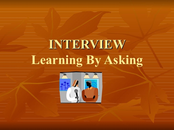INTERVIEW Learning By Asking