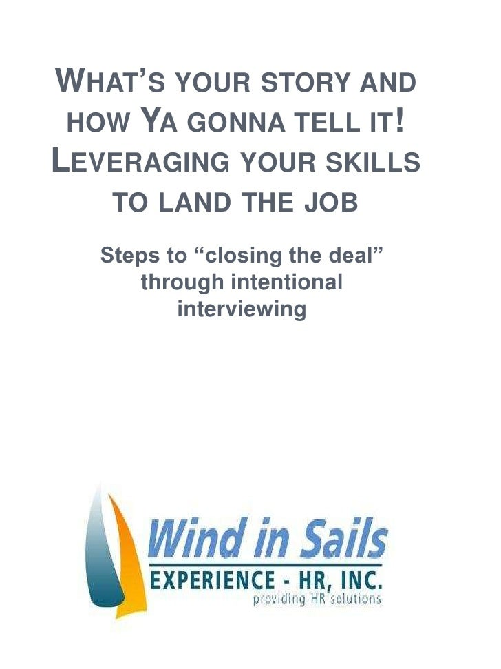 """What's your story and how Yagonna tell it!Leveraging your skills to land the job<br />Steps to """"closing the deal"""" through ..."""