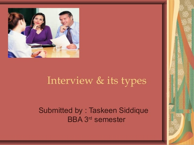 Interview & its types Submitted by : Taskeen Siddique BBA 3rd semester