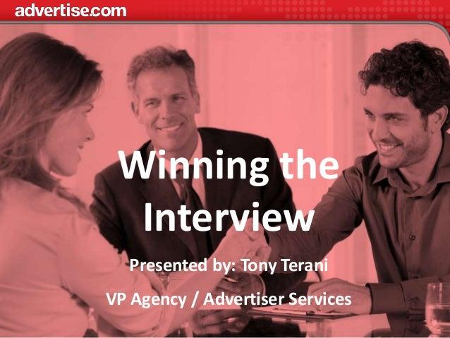 Winning theInterviewPresented by: Tony TeraniVP Agency / Advertiser Services