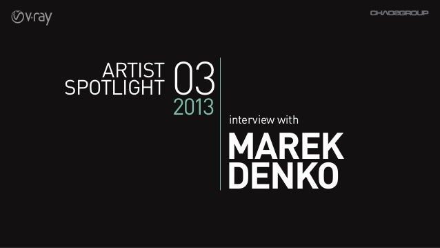 ArtistSpotlight   03            2013   interview with                   MAREK                   DENKO