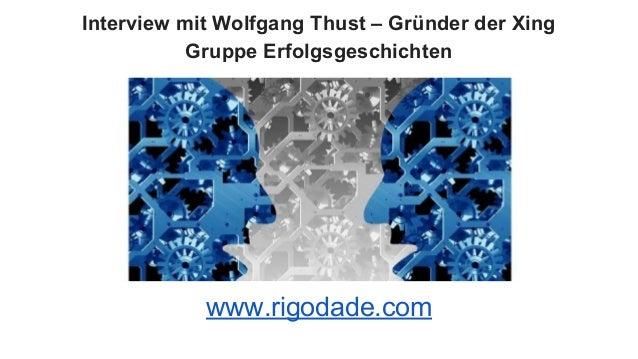 Interview mit Wolfgang Thust – Gründer der Xing Gruppe Erfolgsgeschichten www.rigodade.com