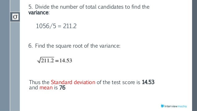 5. Divide the number of total candidates to find the variance: 1056/5 = 211.2 6. Find the square root of the variance: Thu...