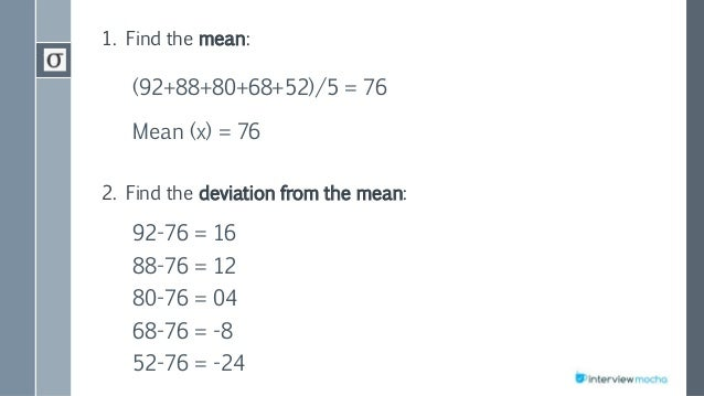1. Find the mean: (92+88+80+68+52)/5 = 76 Mean (x) = 76 2. Find the deviation from the mean: 92-76 = 16 88-76 = 12 80-76 =...
