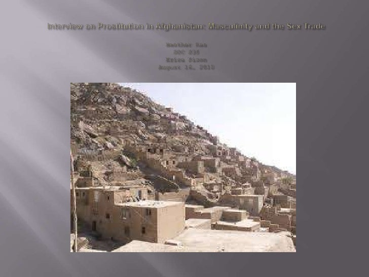 Interview on Prostitution in Afghanistan: Masculinity and the Sex TradeHeather ReaSOC 235Erica DixonAugust 16, 2010<br />