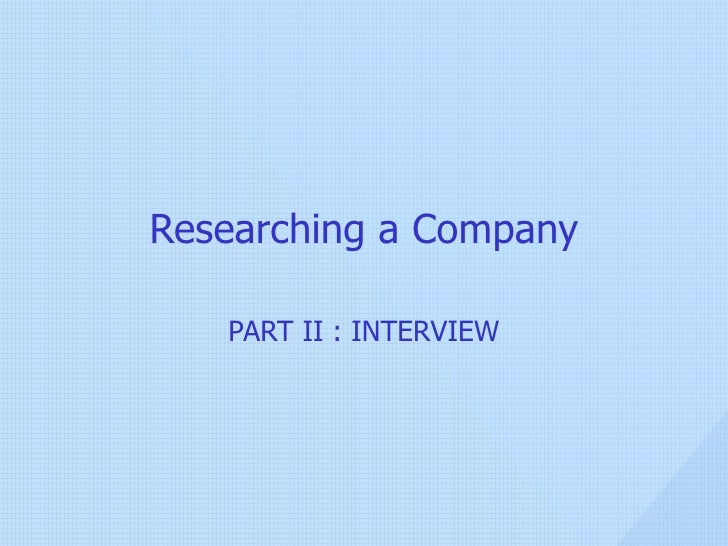 Researching a Company PART II : INTERVIEW