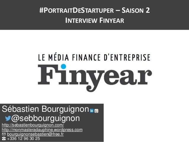#PORTRAITDESTARTUPER – SAISON 2 INTERVIEW FINYEAR Sébastien Bourguignon @sebbourguignon http://sebastienbourguignon.com/ h...