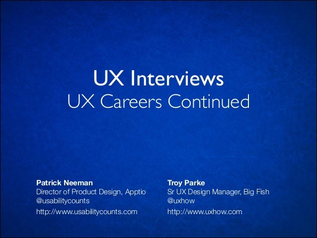 UX Interviews  UX Careers Continued  Patrick Neeman Director of Product Design, Apptio @usabilitycounts http://www.usabili...