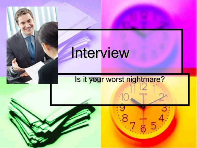 Interview Is it your worst nightmare?