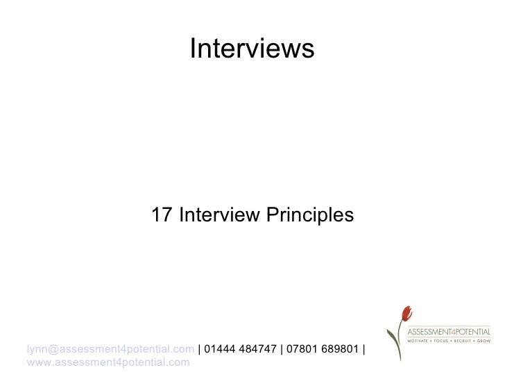 Interviews                      17 Interview Principleslynn@assessment4potential.com | 01444 484747 | 07801 689801 |www.as...