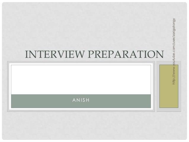 http://www.youtube.com/user/zarigatongyA N I S HINTERVIEW PREPARATION