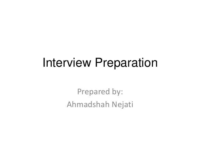 Interview Preparation Prepared by: Ahmadshah Nejati