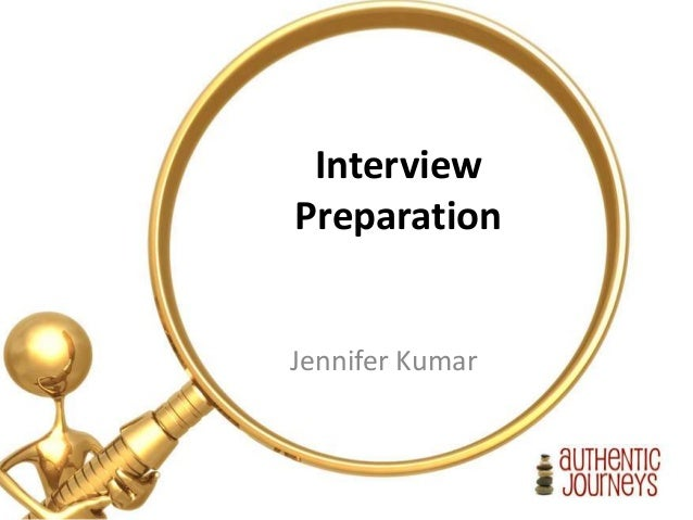 @2014 Authentic Journeys Slide #1 Jennifer Kumar authenticjourneys.info authenticjourneys@gmail.com Interview Preparation ...