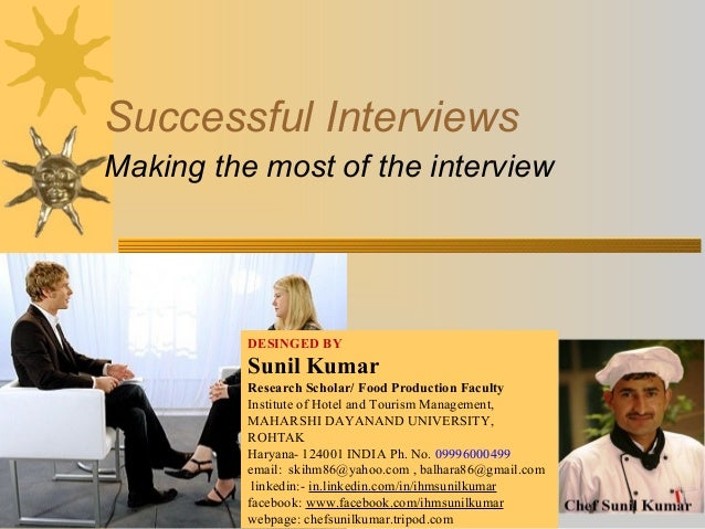 Successful Interviews Making the most of the interview DESINGED BY Sunil Kumar Research Scholar/ Food Production Faculty I...