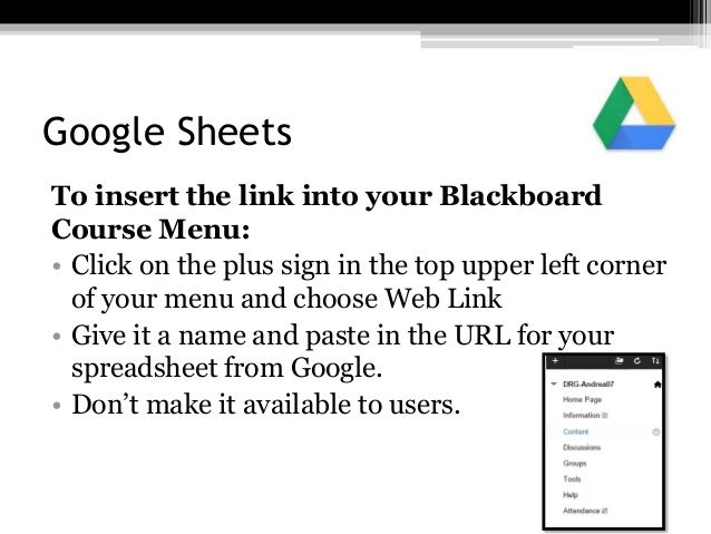 Google Sheets To insert the link into your Blackboard Course Menu: • Click on the plus sign in the top upper left corner o...