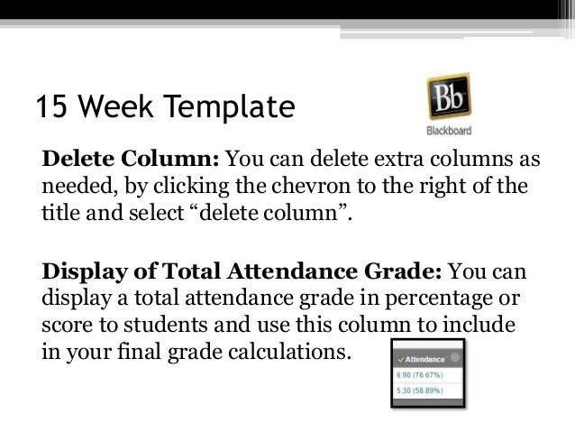 15 Week Template Delete Column: You can delete extra columns as needed, by clicking the chevron to the right of the title ...