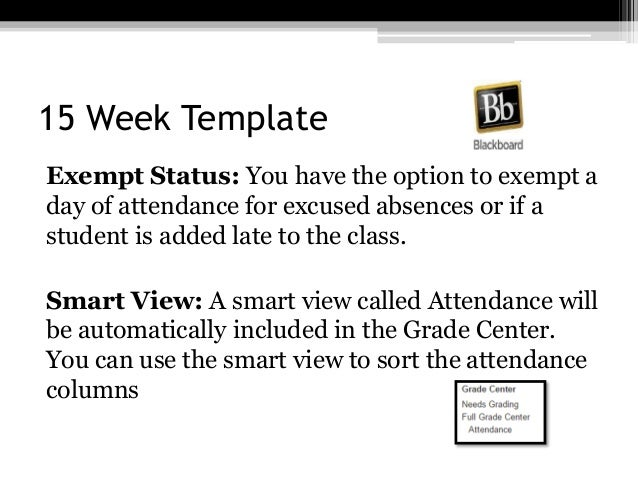 15 Week Template Exempt Status: You have the option to exempt a day of attendance for excused absences or if a student is ...