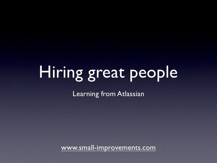 Hiring great people       Learning from Atlassian        www.small-improvements.com