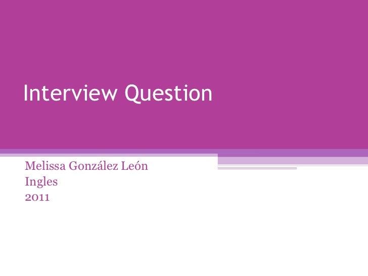Interview Question Melissa González León Ingles 2011