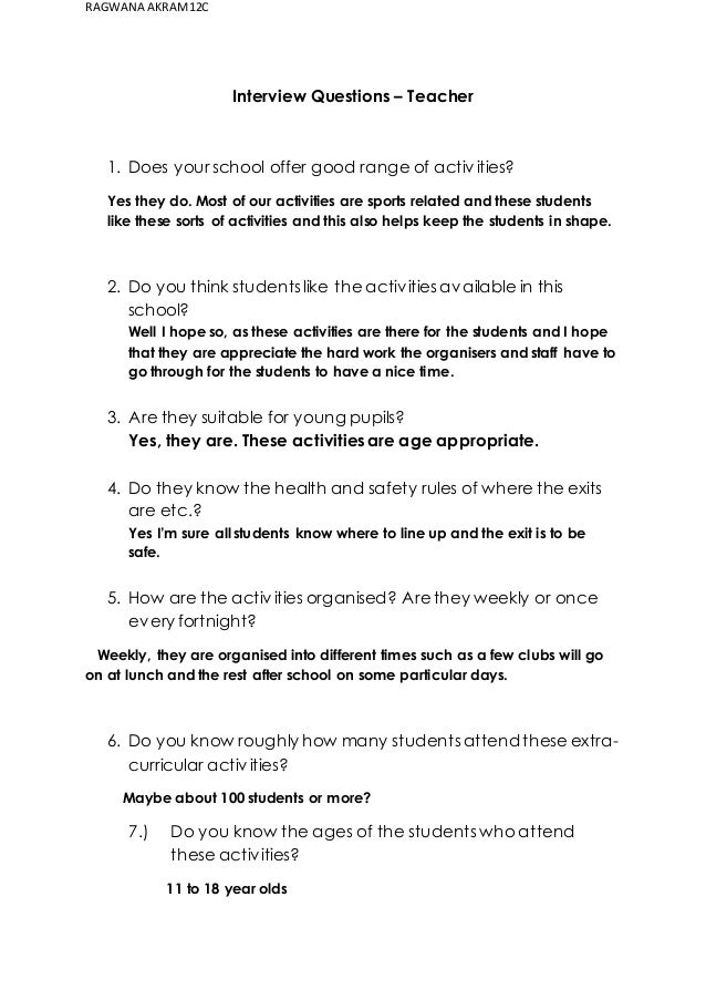 RAGWANA AKRAM 12C  Interview Questions – Teacher  1. Does your school offer good range of activities?  Yes they do. Most o...