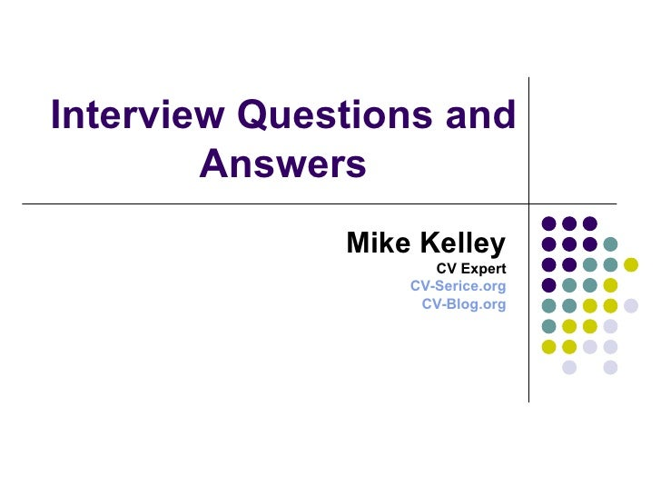 Interview Questions and Answers Mike Kelley CV Expert CV-Serice.org CV-Blog.org