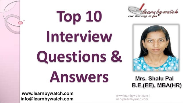 Top 10 Interview Questions & Answers www.learnbywatch.com info@learnbywatch.com www.learnbywatch.com | info@learnbywach.com